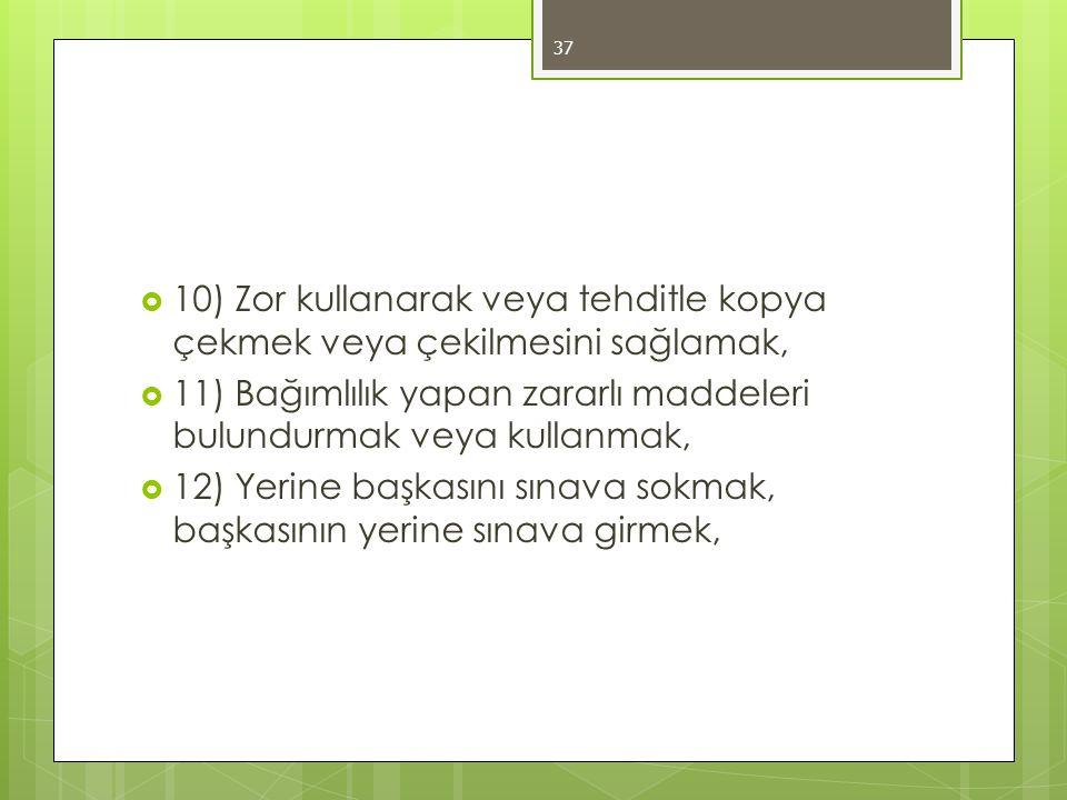  10) Zor kullanarak veya tehditle kopya çekmek veya çekilmesini sağlamak,  11) Bağımlılık yapan zararlı maddeleri bulundurmak veya kullanmak,  12)