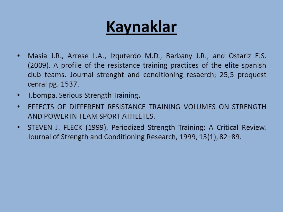 Kaynaklar Masia J.R., Arrese L.A., Izquterdo M.D., Barbany J.R., and Ostariz E.S. (2009). A profile of the resistance training practices of the elite
