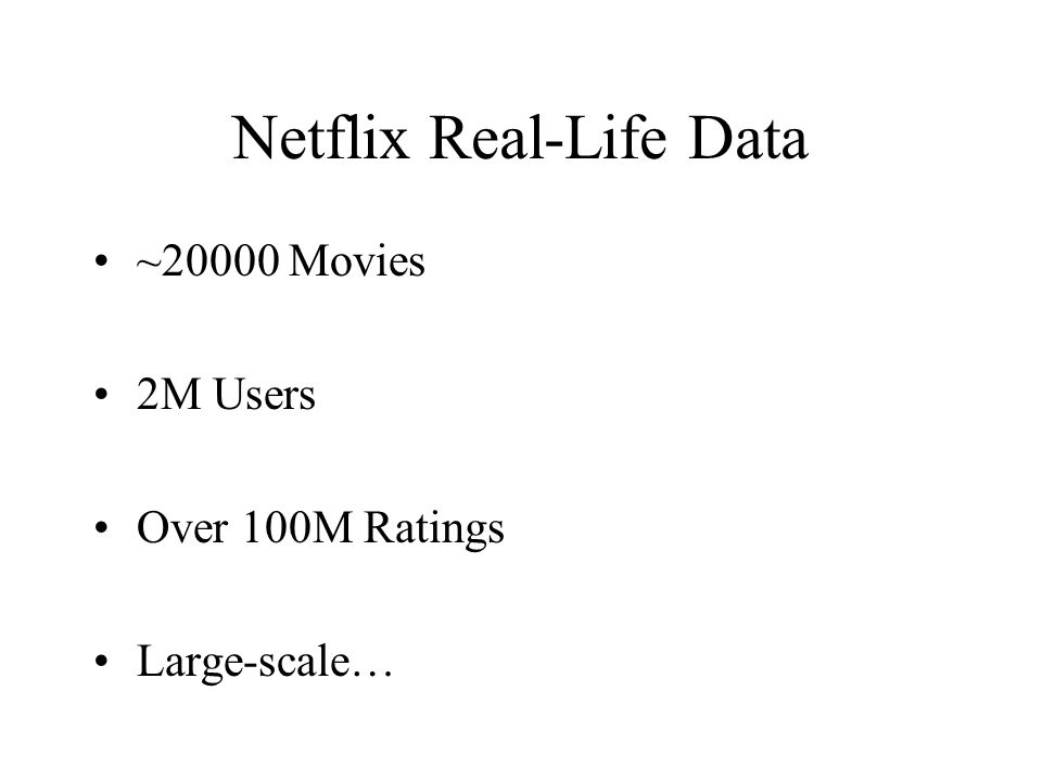 Netflix Real-Life Data ~20000 Movies 2M Users Over 100M Ratings Large-scale…