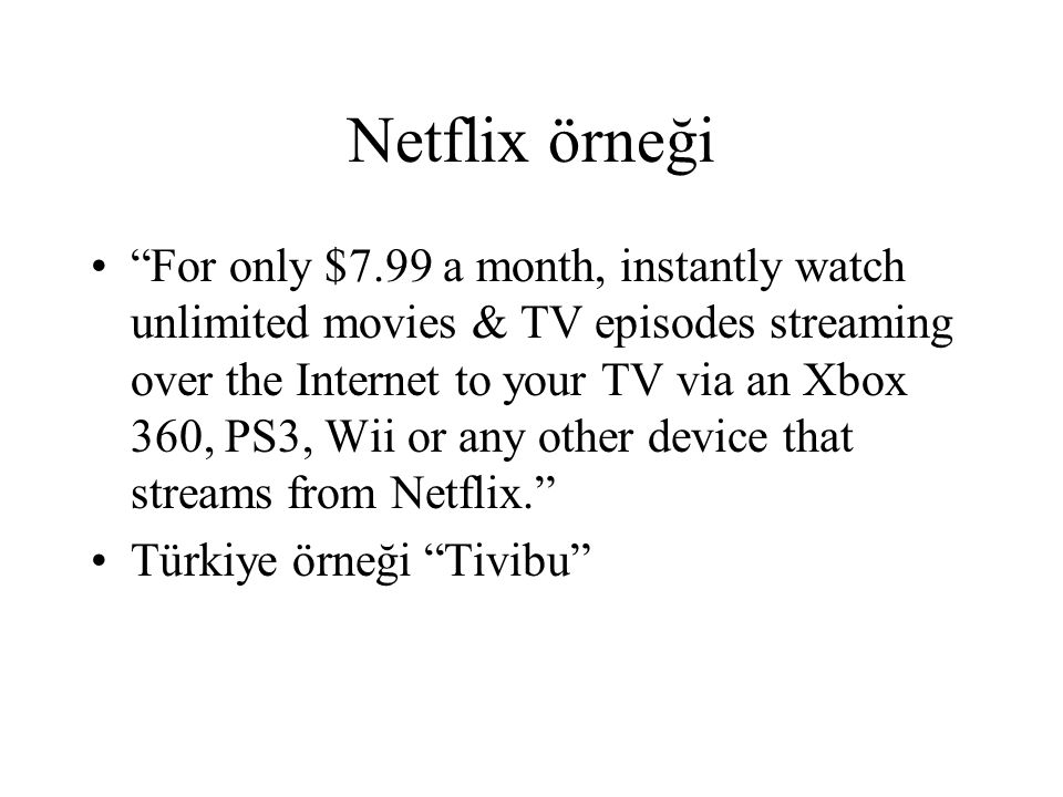 "Netflix örneği ""For only $7.99 a month, instantly watch unlimited movies & TV episodes streaming over the Internet to your TV via an Xbox 360, PS3, Wi"