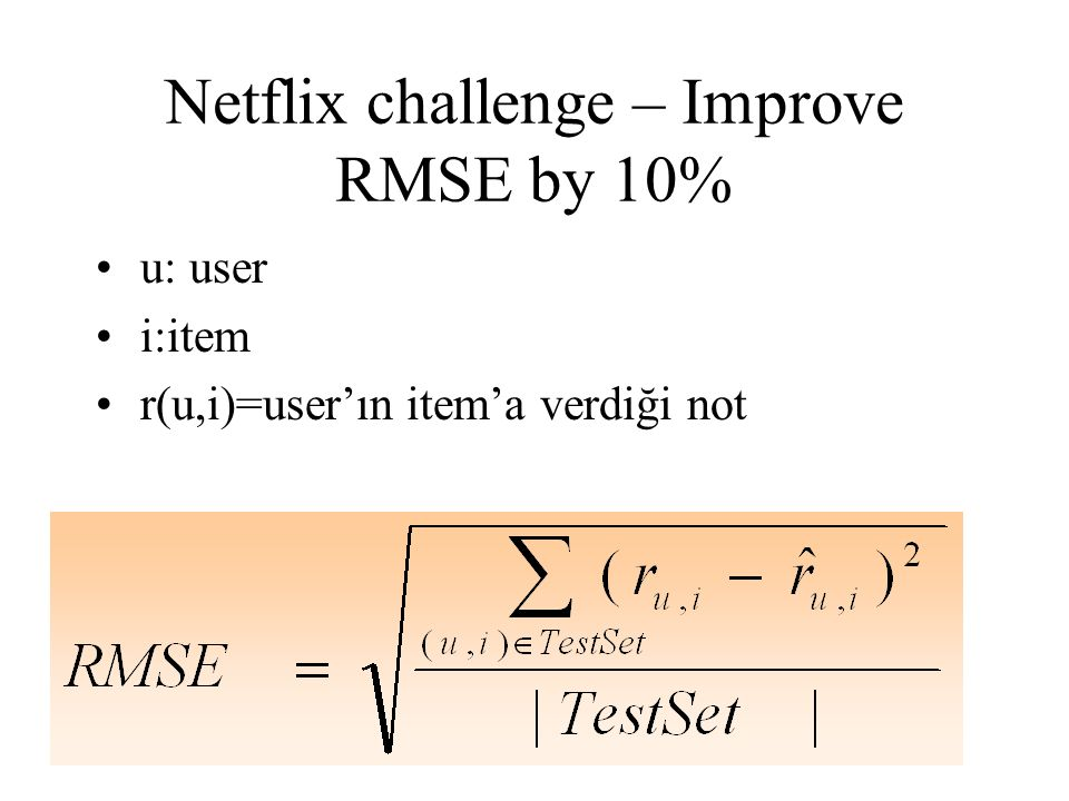 Netflix challenge – Improve RMSE by 10% u: user i:item r(u,i)=user'ın item'a verdiği not