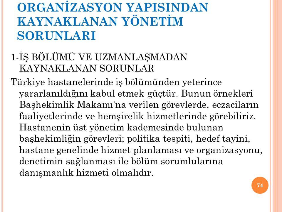 ORGANİZASYON YAPISINDAN KAYNAKLANAN YÖNETİM SORUNLARI 1-İŞ BÖLÜMÜ VE UZMANLAŞMADAN KAYNAKLANAN SORUNLAR Türkiye hastanelerinde iş bölümünden yeterince