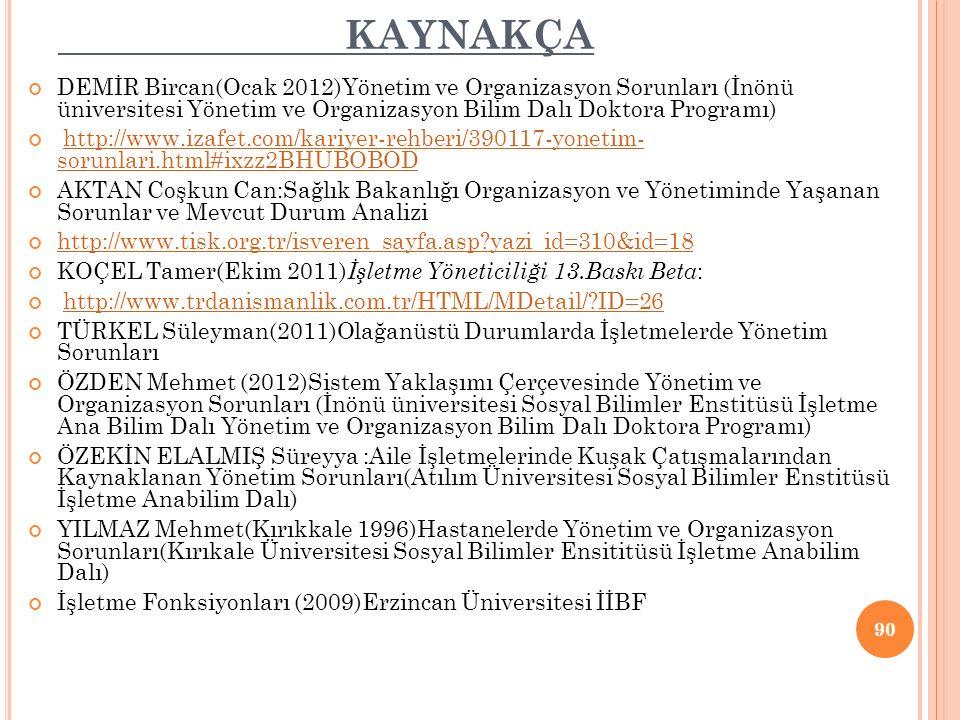 KAYNAKÇA DEMİR Bircan(Ocak 2012)Yönetim ve Organizasyon Sorunları (İnönü üniversitesi Yönetim ve Organizasyon Bilim Dalı Doktora Programı) http://www.