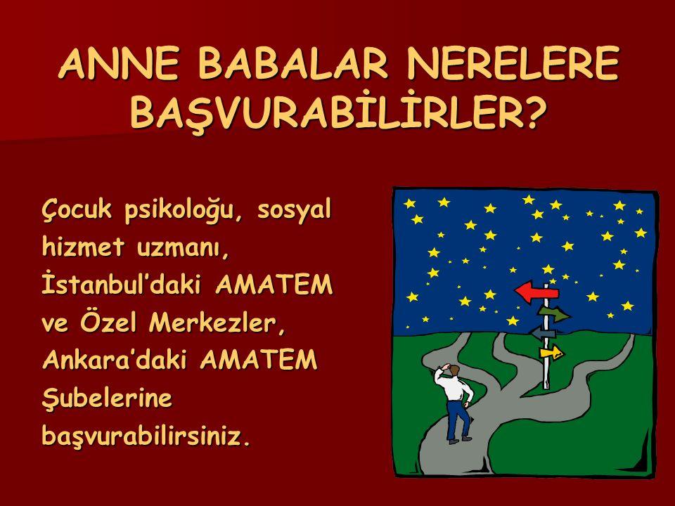 ANNE BABALAR NERELERE BAŞVURABİLİRLER? Çocuk psikoloğu, sosyal hizmet uzmanı, İstanbul'daki AMATEM ve Özel Merkezler, Ankara'daki AMATEM Şubelerinebaş