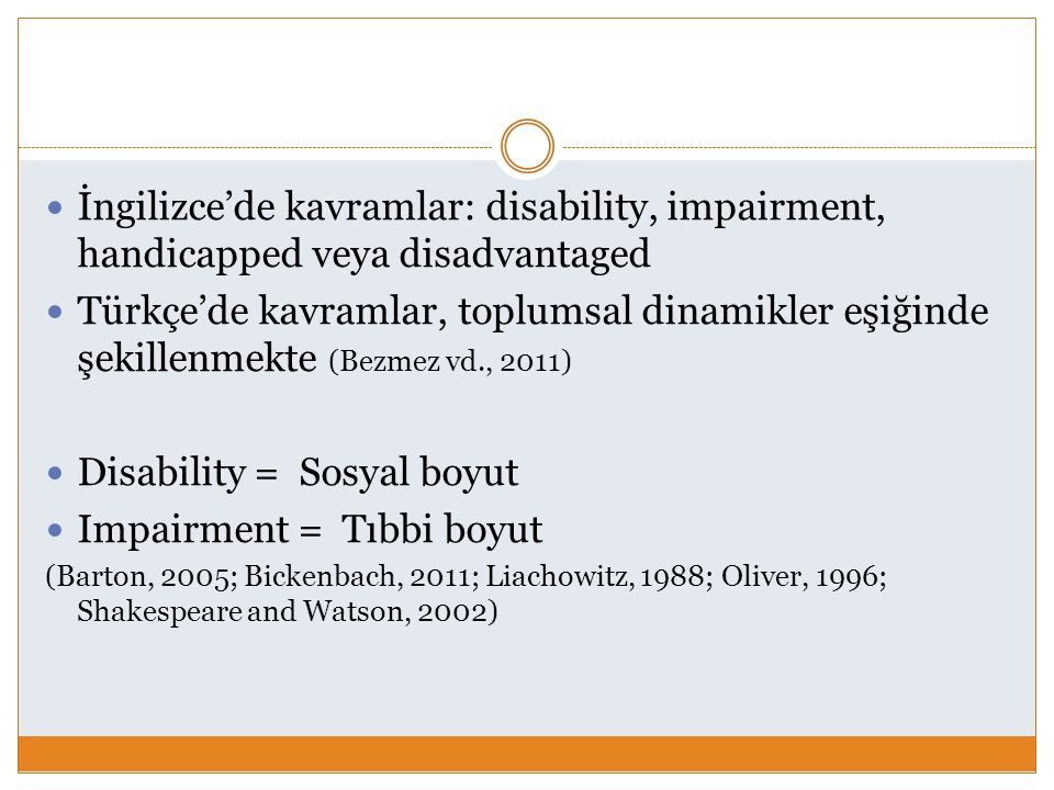 İngilizce'de kavramlar: disability, impairment, handicapped veya disadvantaged Türkçe'de kavramlar, toplumsal dinamikler eşiğinde şekillenmekte (Bezme