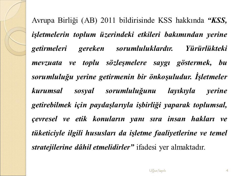 """Avrupa Birliği (AB) 2011 bildirisinde KSS hakkında """"KSS, işletmelerin toplum üzerindeki etkileri bakımından yerine getirmeleri gereken sorumluluklardı"""
