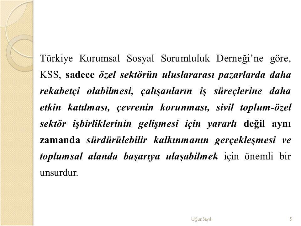 Türkiye Kurumsal Sosyal Sorumluluk Derneği'ne göre, KSS, sadece özel sektörün uluslararası pazarlarda daha rekabetçi olabilmesi, çalışanların iş süreç