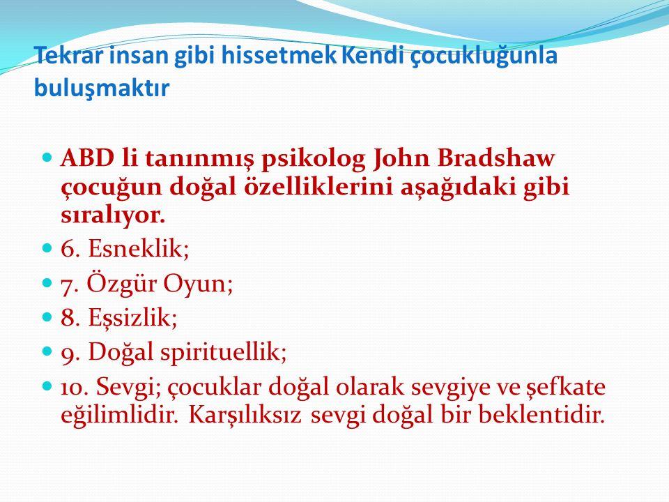 Tekrar insan gibi hissetmek Kendi çocukluğunla buluşmaktır ABD li tanınmış psikolog John Bradshaw çocuğun doğal özelliklerini aşağıdaki gibi sıralıyor