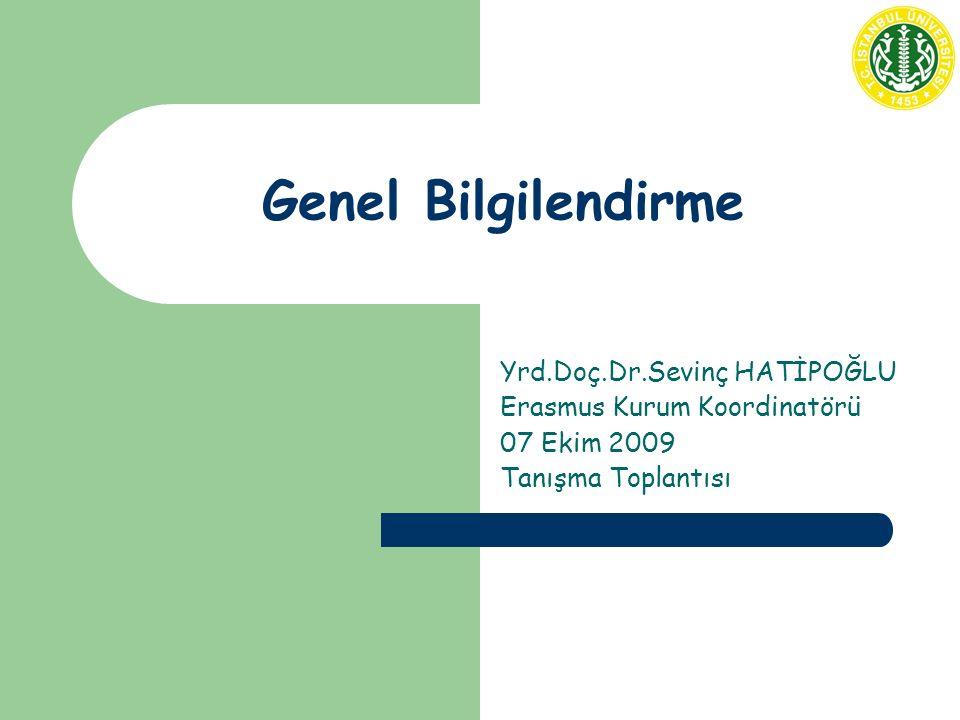 Genel Bilgilendirme Yrd.Doç.Dr.Sevinç HATİPOĞLU Erasmus Kurum Koordinatörü 07 Ekim 2009 Tanışma Toplantısı