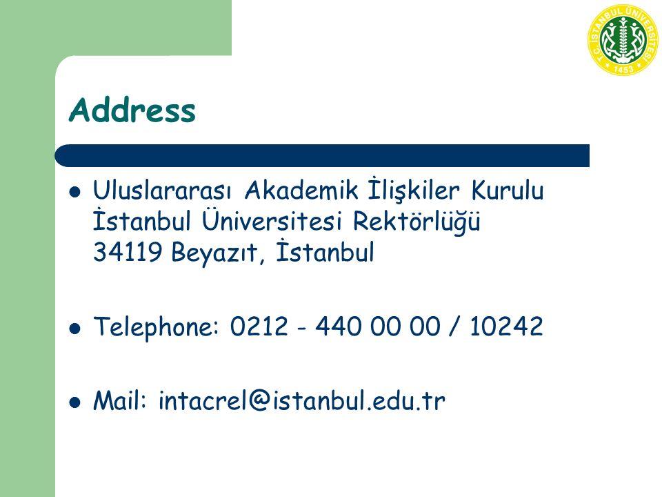 Address Uluslararası Akademik İlişkiler Kurulu İstanbul Üniversitesi Rektörlüğü 34119 Beyazıt, İstanbul Telephone: 0212 - 440 00 00 / 10242 Mail: intacrel@istanbul.edu.tr