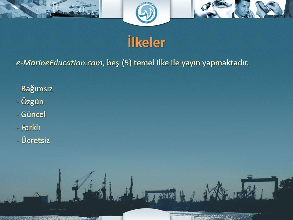 İlkeler e-MarineEducation.com, beş (5) temel ilke ile yayın yapmaktadır. - Bağımsız - Özgün - Güncel - Farklı - Ücretsiz