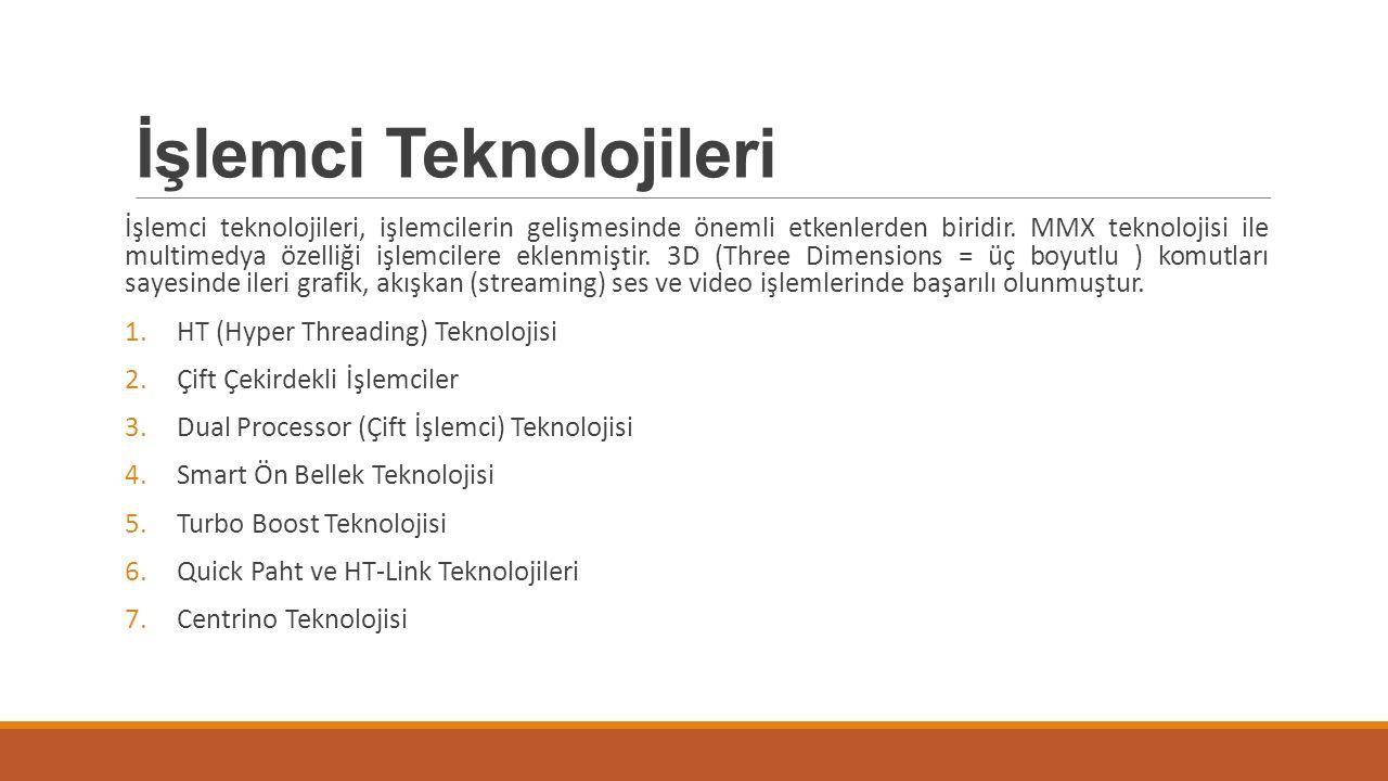 İşlemci Teknolojileri İşlemci teknolojileri, işlemcilerin gelişmesinde önemli etkenlerden biridir. MMX teknolojisi ile multimedya özelliği işlemcilere