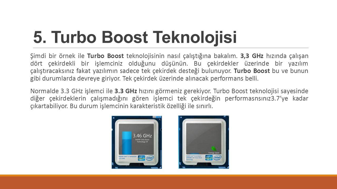 5. Turbo Boost Teknolojisi Şimdi bir örnek ile Turbo Boost teknolojisinin nasıl çalıştığına bakalım. 3,3 GHz hızında çalışan dört çekirdekli bir işlem