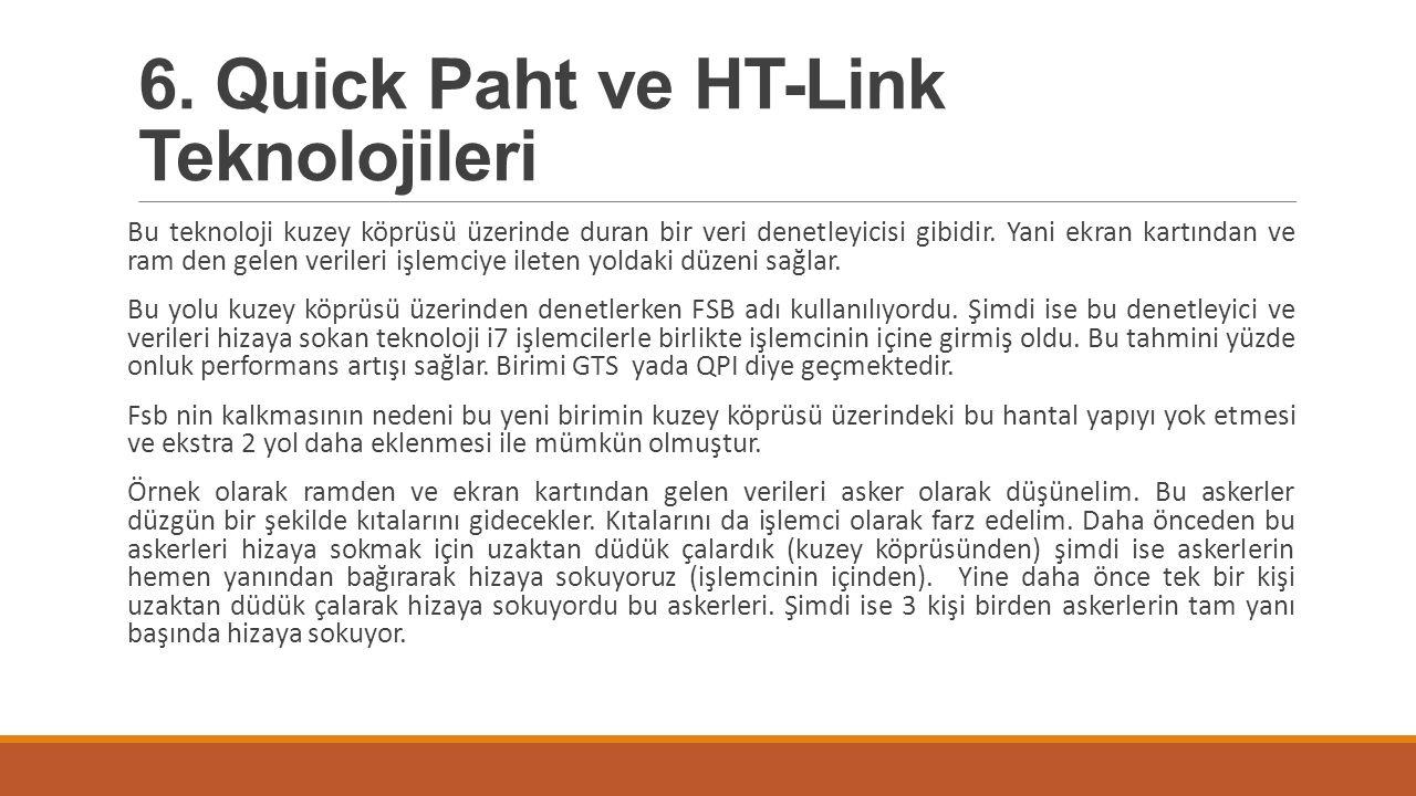6. Quick Paht ve HT-Link Teknolojileri Bu teknoloji kuzey köprüsü üzerinde duran bir veri denetleyicisi gibidir. Yani ekran kartından ve ram den gelen