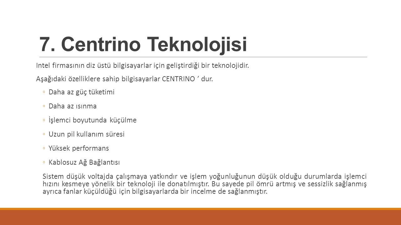 7. Centrino Teknolojisi Intel firmasının diz üstü bilgisayarlar için geliştirdiği bir teknolojidir. Aşağıdaki özelliklere sahip bilgisayarlar CENTRINO