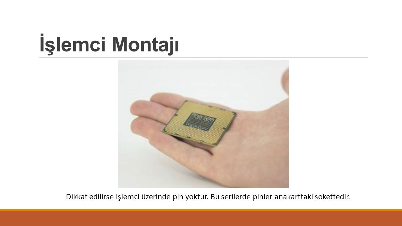 İşlemci Montajı Dikkat edilirse işlemci üzerinde pin yoktur. Bu serilerde pinler anakarttaki sokettedir.