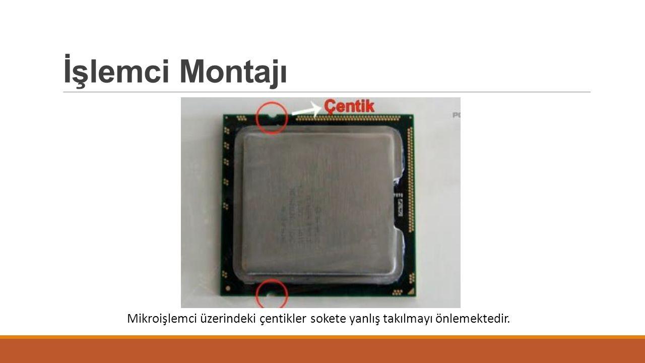 İşlemci Montajı Mikroişlemci üzerindeki çentikler sokete yanlış takılmayı önlemektedir.