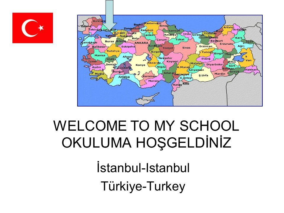 WELCOME TO MY SCHOOL OKULUMA HOŞGELDİNİZ İstanbul-Istanbul Türkiye-Turkey