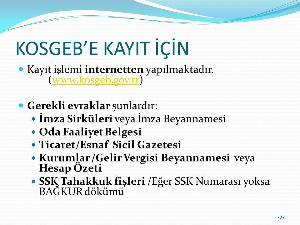 KOSGEB'E KAYIT İÇİN Kayıt işlemi internetten yapılmaktadır. (www.kosgeb.gov.tr)www.kosgeb.gov.tr Gerekli evraklar şunlardır: İmza Sirküleri veya İmza