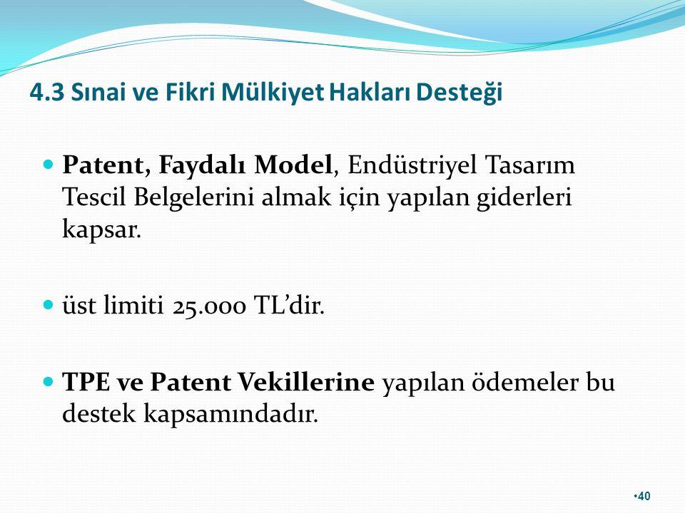 4.3 Sınai ve Fikri Mülkiyet Hakları Desteği Patent, Faydalı Model, Endüstriyel Tasarım Tescil Belgelerini almak için yapılan giderleri kapsar. üst lim