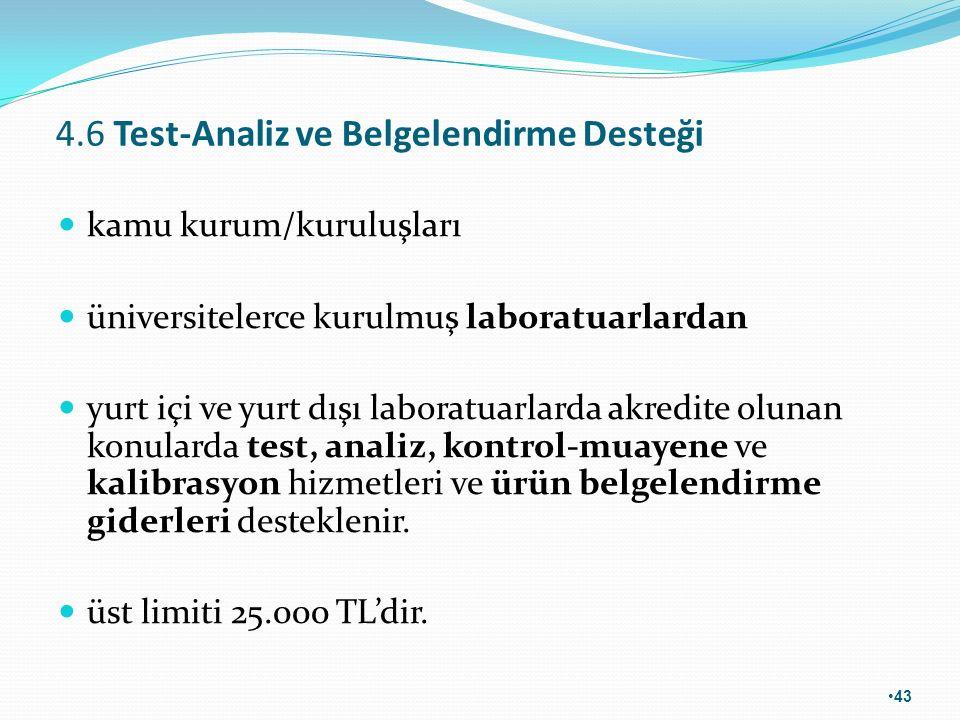 4.6 Test-Analiz ve Belgelendirme Desteği kamu kurum/kuruluşları üniversitelerce kurulmuş laboratuarlardan yurt içi ve yurt dışı laboratuarlarda akredi