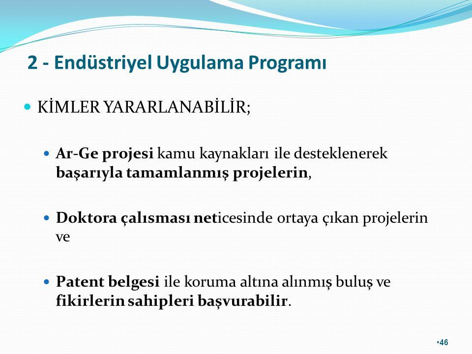 2 - Endüstriyel Uygulama Programı KİMLER YARARLANABİLİR; Ar-Ge projesi kamu kaynakları ile desteklenerek başarıyla tamamlanmış projelerin, Doktora çal