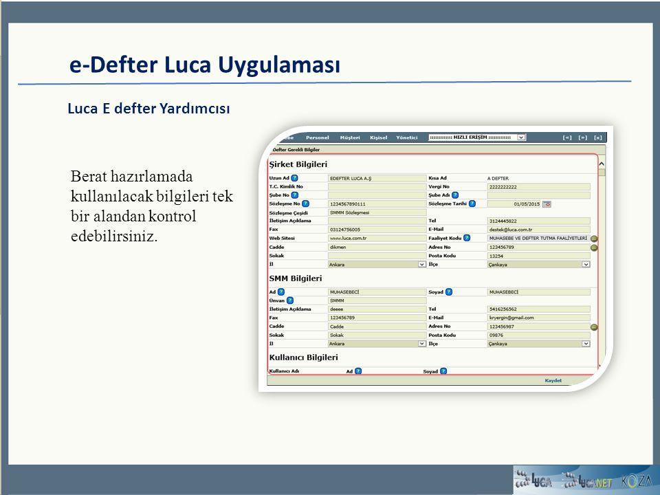 e-Defter Luca Uygulaması Luca E defter Yardımcısı Berat hazırlamada kullanılacak bilgileri tek bir alandan kontrol edebilirsiniz.