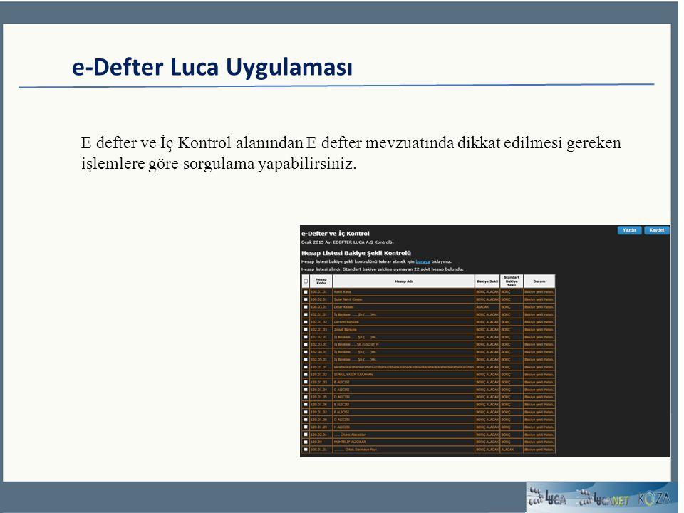 e-Defter Luca Uygulaması E defter ve İç Kontrol alanından E defter mevzuatında dikkat edilmesi gereken işlemlere göre sorgulama yapabilirsiniz.