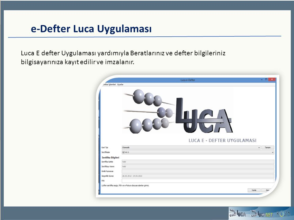 e-Defter Luca Uygulaması Luca E defter Uygulaması yardımıyla Beratlarınız ve defter bilgileriniz bilgisayarınıza kayıt edilir ve imzalanır.