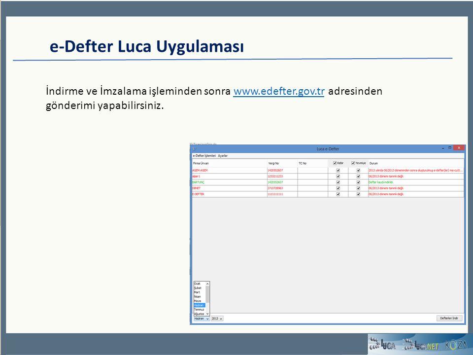 e-Defter Luca Uygulaması İndirme ve İmzalama işleminden sonra www.edefter.gov.tr adresinden gönderimi yapabilirsiniz.www.edefter.gov.tr