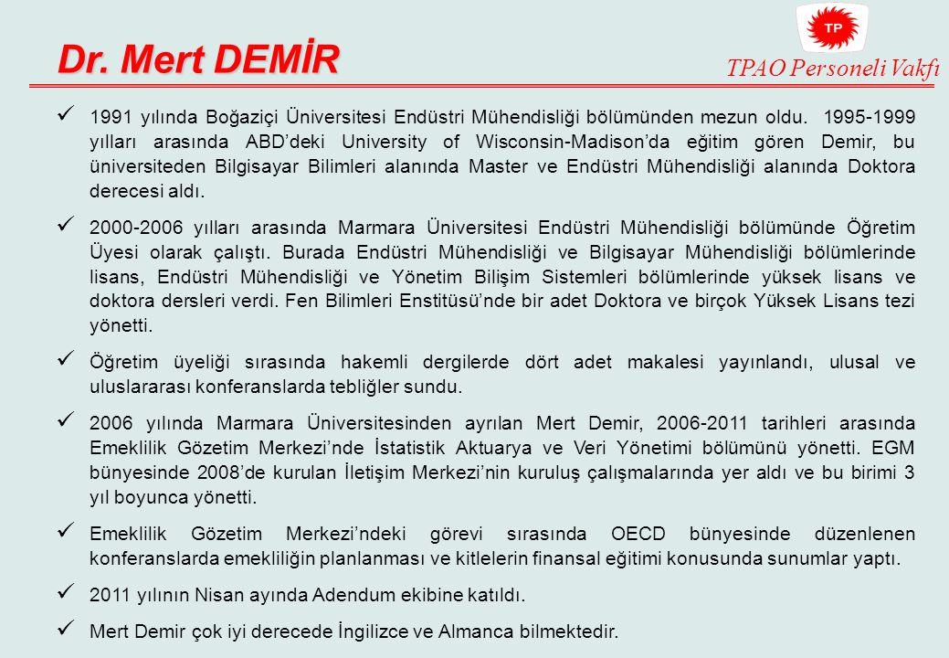 TPAO Personeli Vakfı Dr. Mert DEMİR 1991 yılında Boğaziçi Üniversitesi Endüstri Mühendisliği bölümünden mezun oldu. 1995-1999 yılları arasında ABD'dek