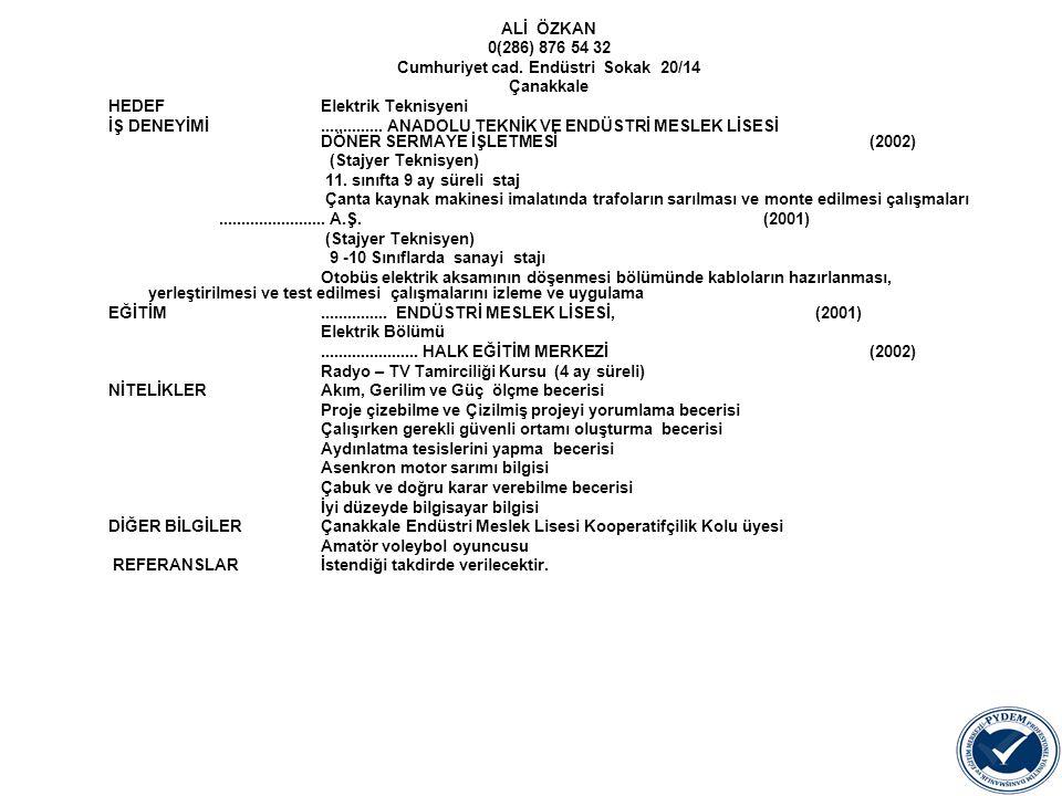 ALİ ÖZKAN 0(286) 876 54 32 Cumhuriyet cad. Endüstri Sokak 20/14 Çanakkale HEDEFElektrik Teknisyeni İŞ DENEYİMİ.............. ANADOLU TEKNİK VE ENDÜSTR
