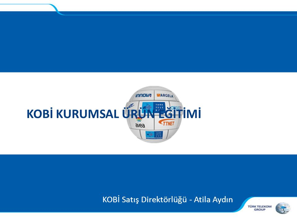 , KOBİ KURUMSAL ÜRÜN EĞİTİMİ KOBİ Satış Direktörlüğü - Atila Aydın
