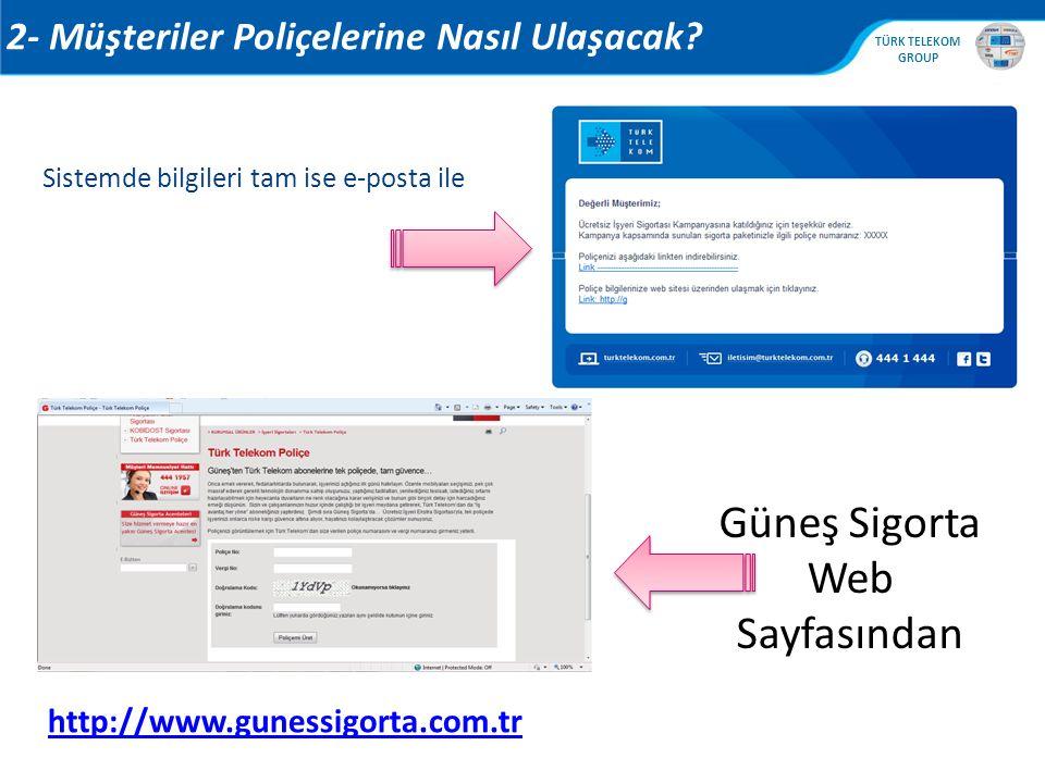 , TÜRK TELEKOM GROUP 2- Müşteriler Poliçelerine Nasıl Ulaşacak? Sistemde bilgileri tam ise e-posta ile Güneş Sigorta Web Sayfasından http://www.guness