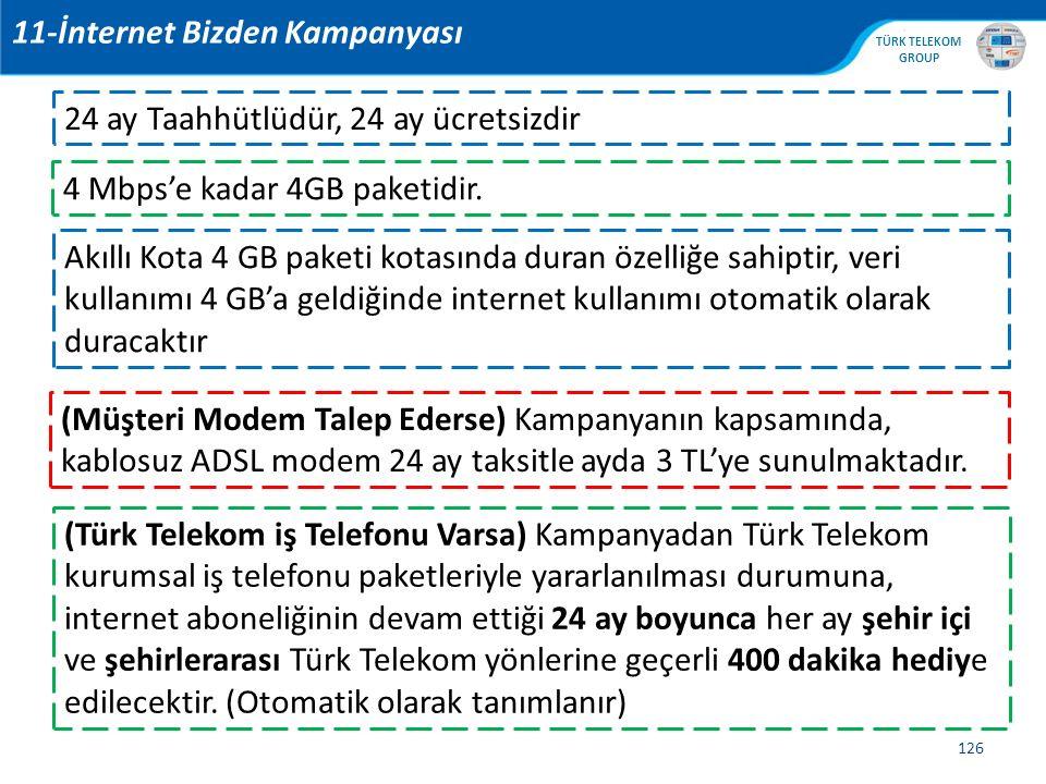 , TÜRK TELEKOM GROUP 126 11-İnternet Bizden Kampanyası 24 ay Taahhütlüdür, 24 ay ücretsizdir 4 Mbps'e kadar 4GB paketidir. Akıllı Kota 4 GB paketi kot