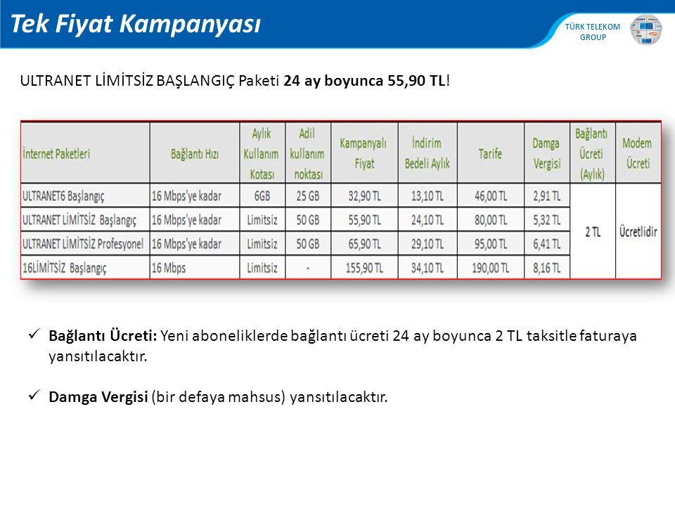 , TÜRK TELEKOM GROUP Tek Fiyat Kampanyası ULTRANET LİMİTSİZ BAŞLANGIÇ Paketi 24 ay boyunca 55,90 TL! Bağlantı Ücreti: Yeni aboneliklerde bağlantı ücre
