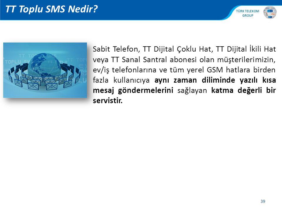 , TÜRK TELEKOM GROUP TT Toplu SMS Nedir? 39 Sabit Telefon, TT Dijital Çoklu Hat, TT Dijital İkili Hat veya TT Sanal Santral abonesi olan müşterilerimi