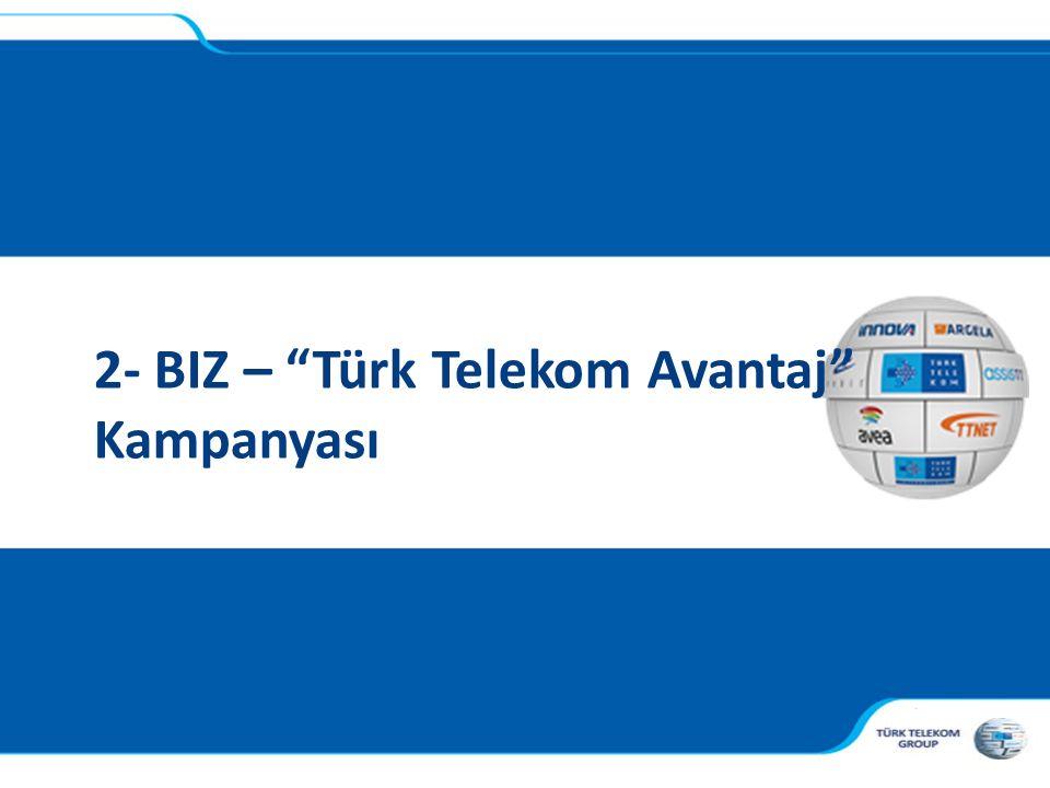 """, 2- BIZ – """"Türk Telekom Avantaj"""" Kampanyası"""