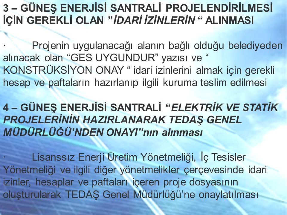 """3 – GÜNEŞ ENERJİSİ SANTRALİ PROJELENDİRİLMESİ İÇİN GEREKLİ OLAN """"İDARİ İZİNLERİN """" ALINMASI · Projenin uygulanacağı alanın bağlı olduğu belediyeden al"""