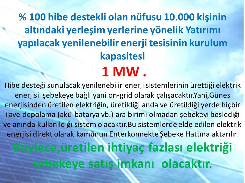 % 100 hibe destekli olan nüfusu 10.000 kişinin altındaki yerleşim yerlerine yönelik Yatırımı yapılacak yenilenebilir enerji tesisinin kurulum kapasite