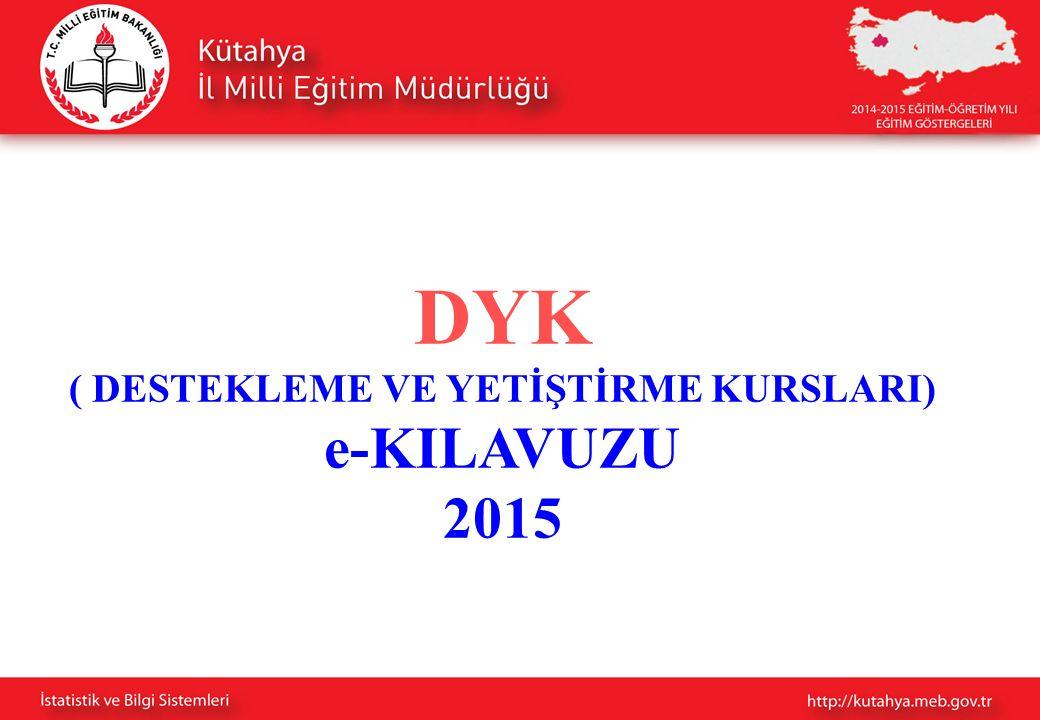 DYK ( DESTEKLEME VE YETİŞTİRME KURSLARI) e-KILAVUZU 2015