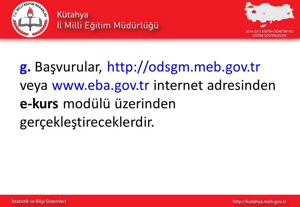 g. Başvurular, http://odsgm.meb.gov.tr veya www.eba.gov.tr internet adresinden e-kurs modülü üzerinden gerçekleştireceklerdir.