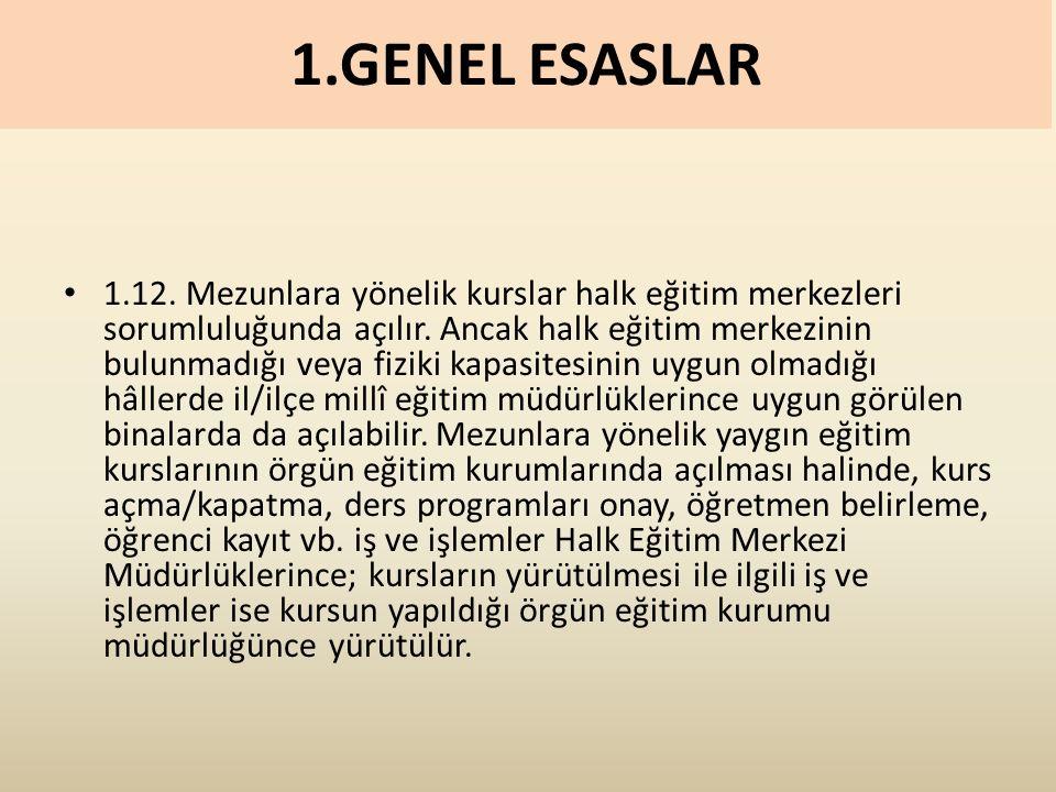 1.GENEL ESASLAR 1.12. Mezunlara yönelik kurslar halk eğitim merkezleri sorumluluğunda açılır.