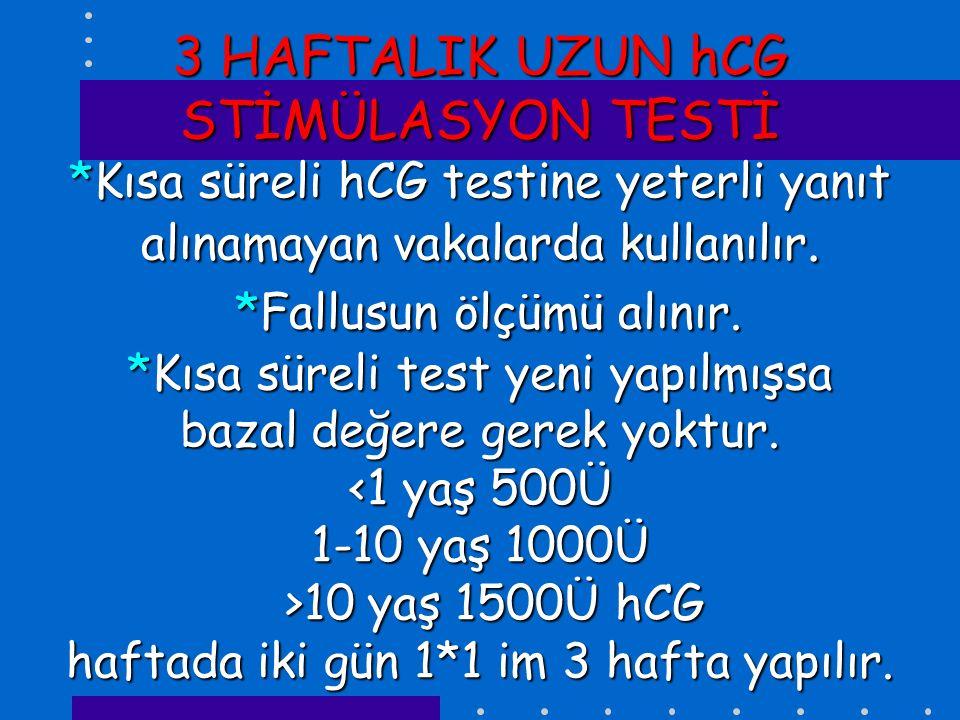 3 HAFTALIK UZUN hCG STİMÜLASYON TESTİ *Kısa süreli hCG testine yeterli yanıt alınamayan vakalarda kullanılır.