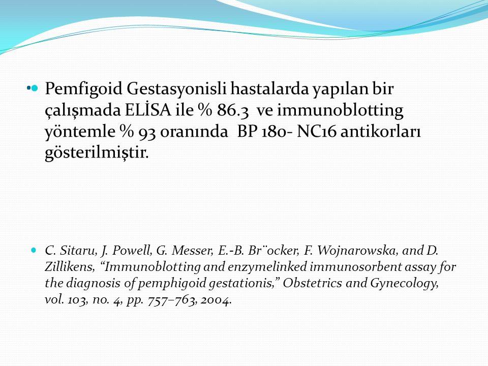 Pemfigoid Gestasyonisli hastalarda yapılan bir çalışmada ELİSA ile % 86.3 ve immunoblotting yöntemle % 93 oranında BP 180- NC16 antikorları gösterilmiştir.
