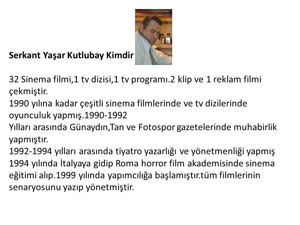Serkant Yaşar Kutlubay Kimdir 32 Sinema filmi,1 tv dizisi,1 tv programı.2 klip ve 1 reklam filmi çekmiştir. 1990 yılına kadar çeşitli sinema filmlerin