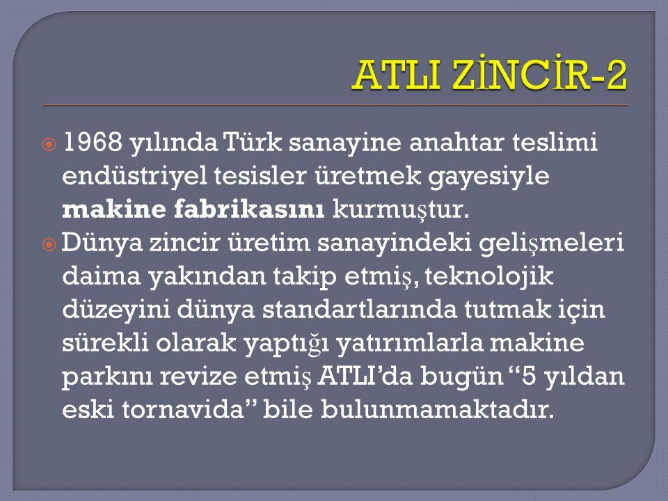  1968 yılında Türk sanayine anahtar teslimi endüstriyel tesisler üretmek gayesiyle makine fabrikasını kurmu ş tur.  Dünya zincir üretim sanayindeki