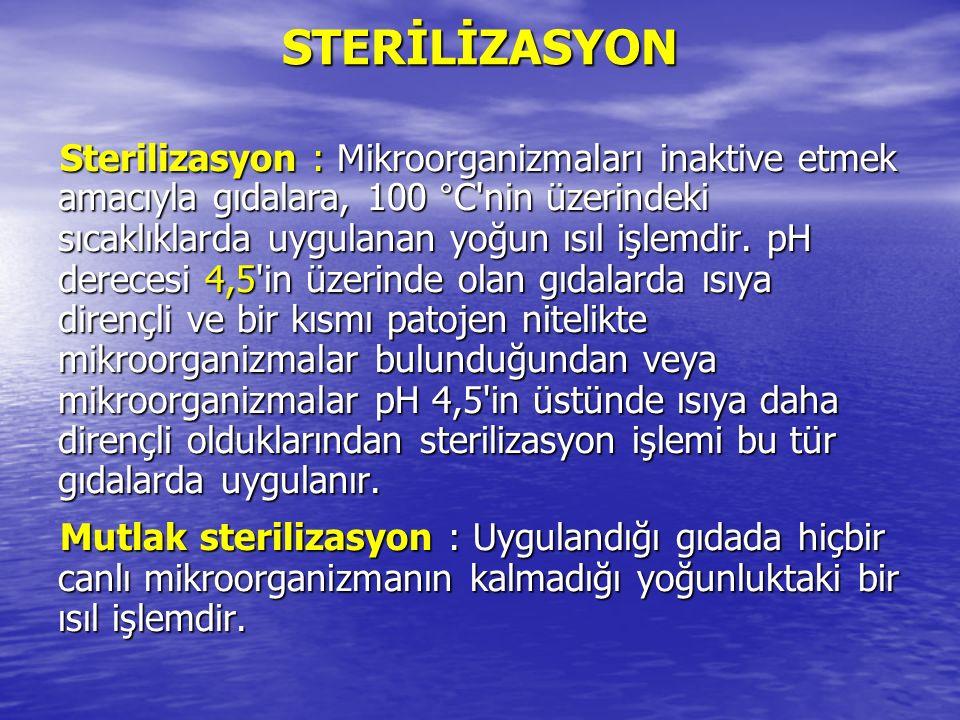 STERİLİZASYON Sterilizasyon : Mikroorganizmaları inaktive etmek amacıyla gıdalara, 100 °C'nin üzerindeki sıcaklıklarda uygulanan yoğun ısıl işlemdir.