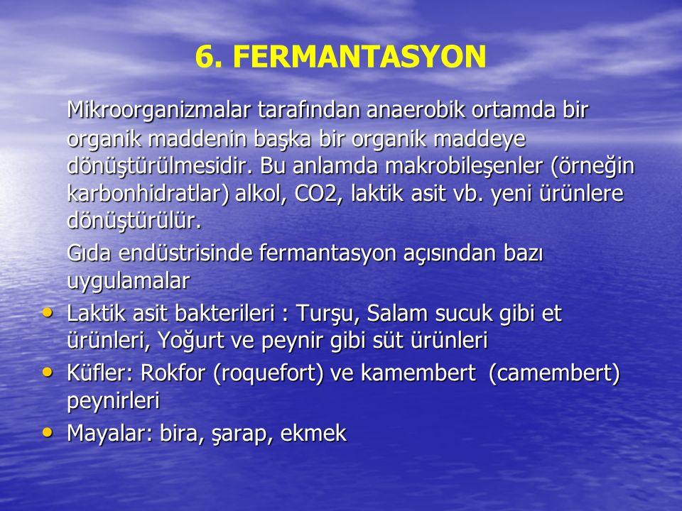 6. FERMANTASYON Mikroorganizmalar tarafından anaerobik ortamda bir organik maddenin başka bir organik maddeye dönüştürülmesidir. Bu anlamda makrobileş