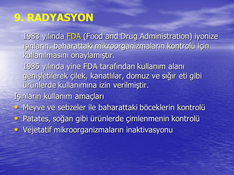 9. RADYASYON 1983 yılında FDA (Food and Drug Administration) iyonize ışınların, baharattaki mikroorganizmaların kontrolü için kullanılmasını onaylamış